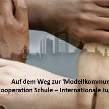 Auf dem Weg zur 'Modellkommune' für die Kooperation Schule – Internationale Jugendarbeit!