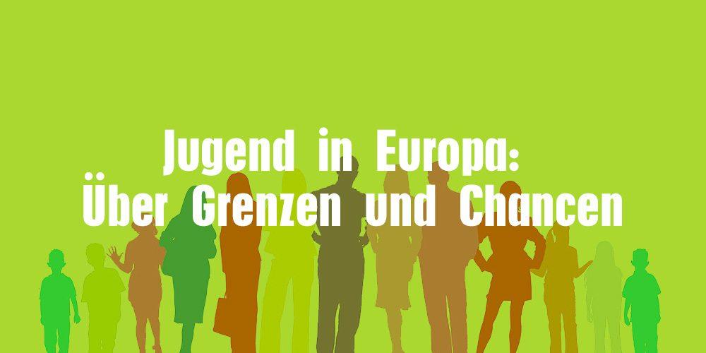 Jugend in Europa: Über Grenzen und Chancen